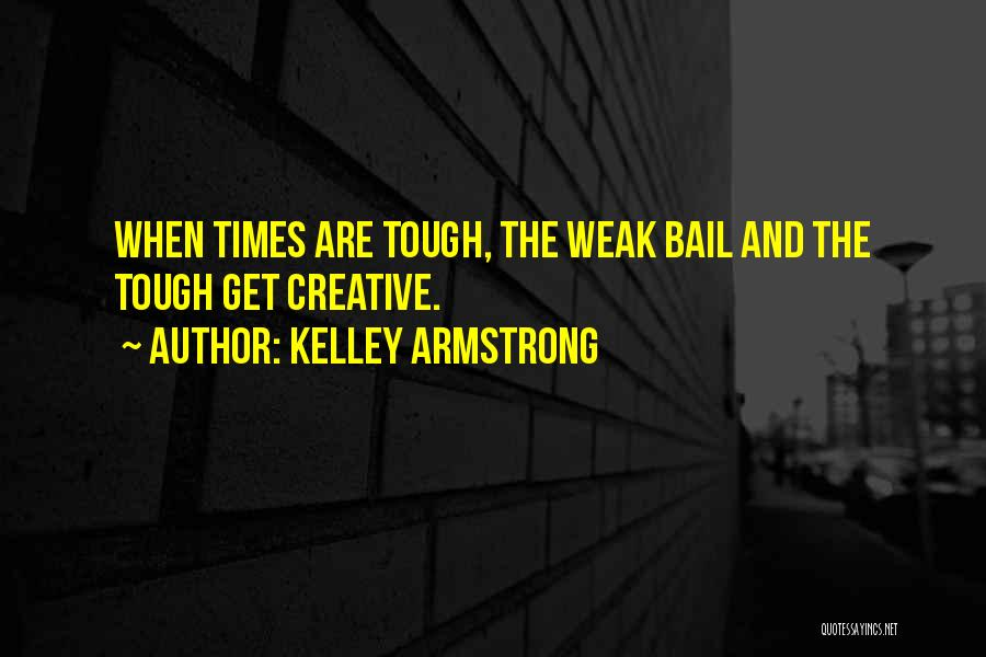Times Are Tough Quotes By Kelley Armstrong