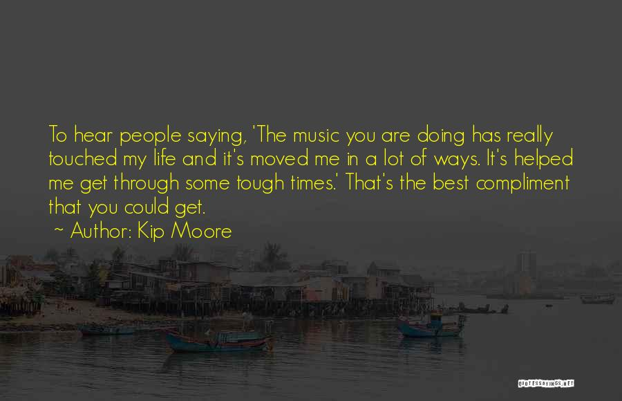 Times Are Tough Quotes By Kip Moore