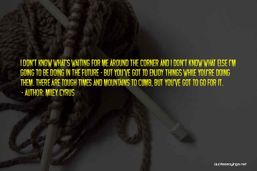 Times Are Tough Quotes By Miley Cyrus