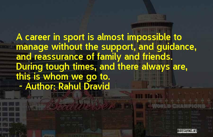 Times Are Tough Quotes By Rahul Dravid
