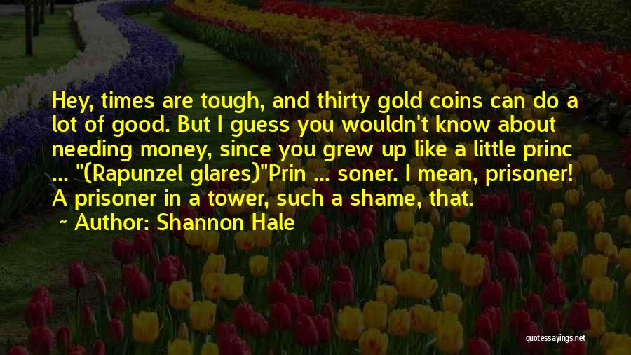 Times Are Tough Quotes By Shannon Hale