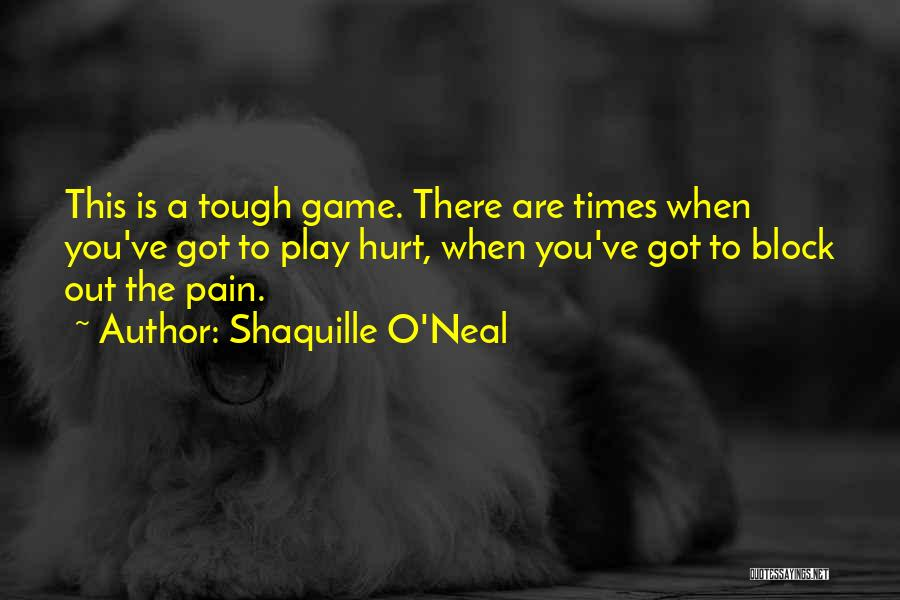Times Are Tough Quotes By Shaquille O'Neal