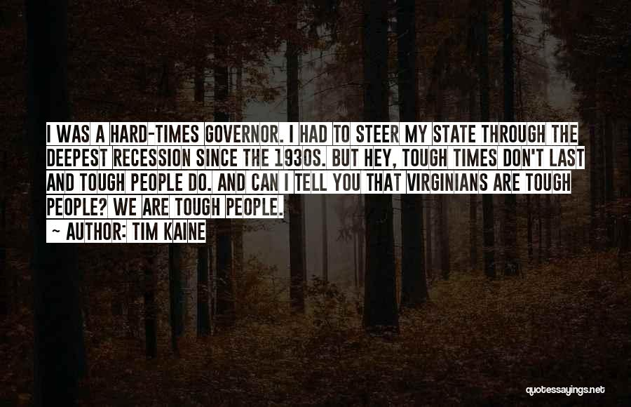 Times Are Tough Quotes By Tim Kaine