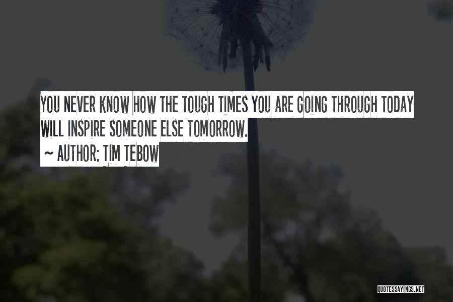 Times Are Tough Quotes By Tim Tebow
