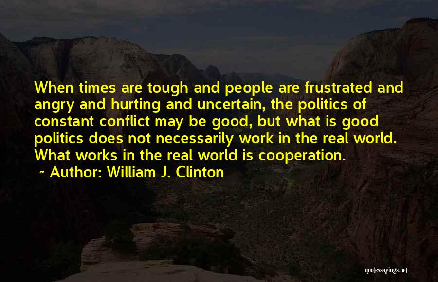 Times Are Tough Quotes By William J. Clinton