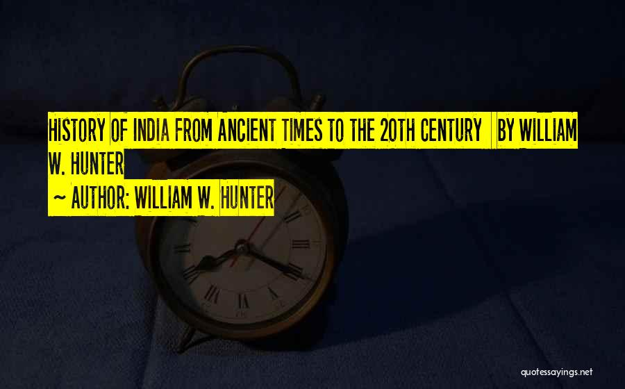 Times Of India Quotes By William W. Hunter