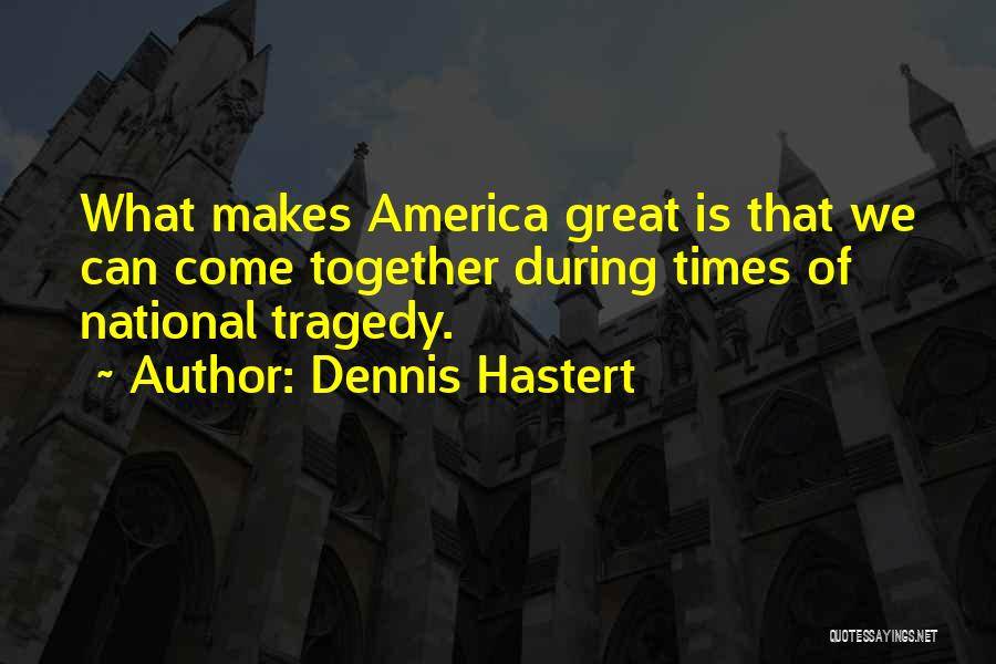 Times Of Tragedy Quotes By Dennis Hastert
