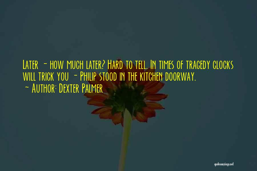 Times Of Tragedy Quotes By Dexter Palmer