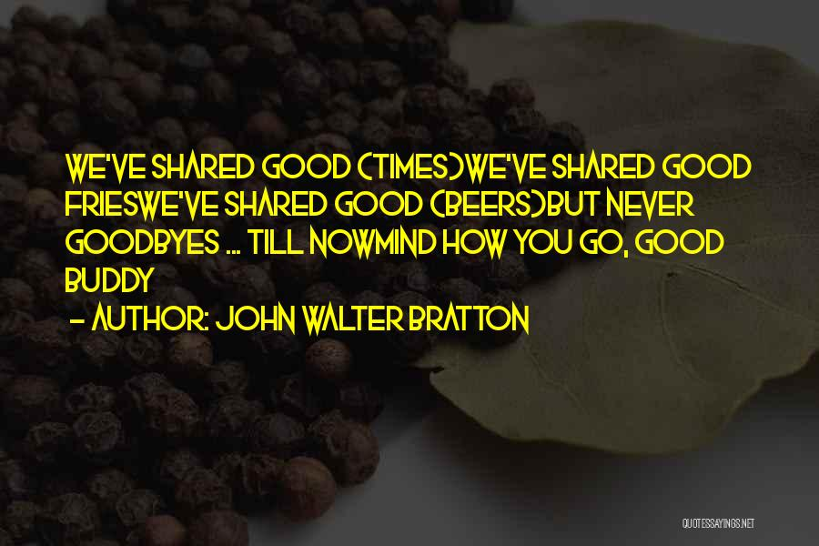 Times We've Shared Quotes By John Walter Bratton