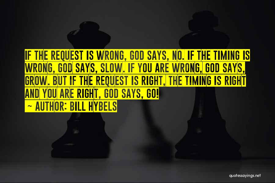 Timing Is Wrong Quotes By Bill Hybels