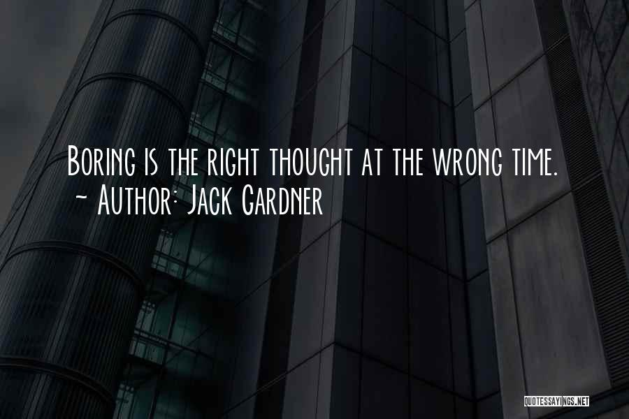 Timing Is Wrong Quotes By Jack Gardner