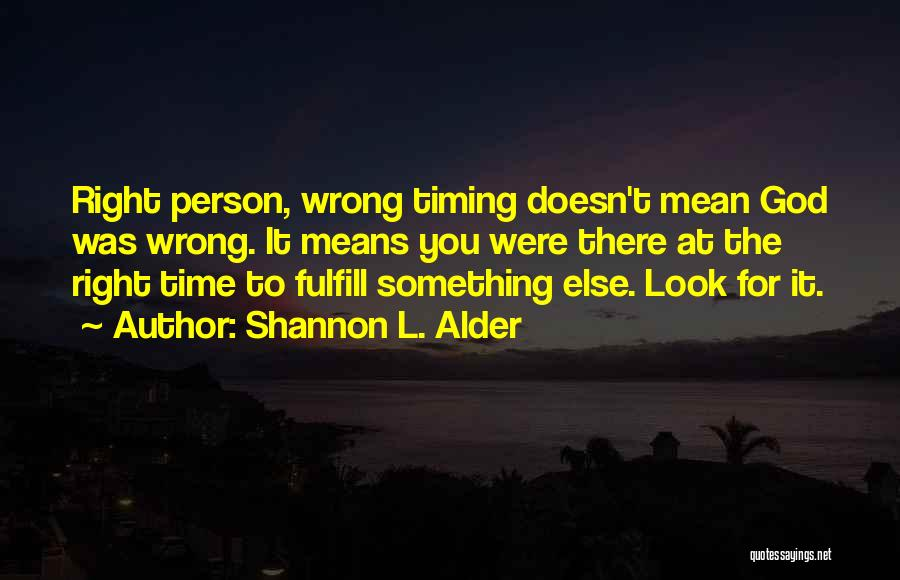 Timing Is Wrong Quotes By Shannon L. Alder