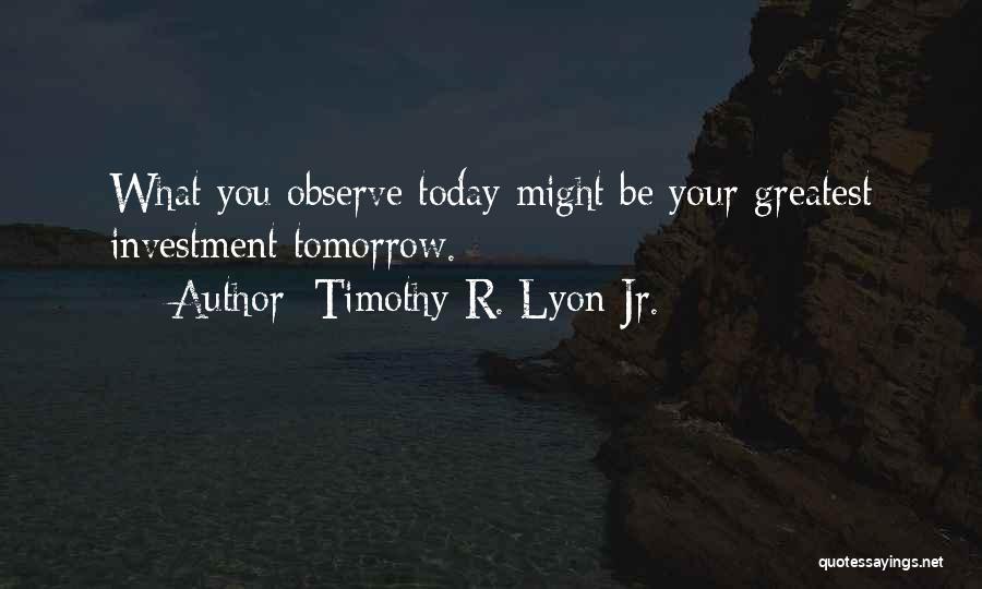 Timothy R. Lyon Jr. Quotes 1478226