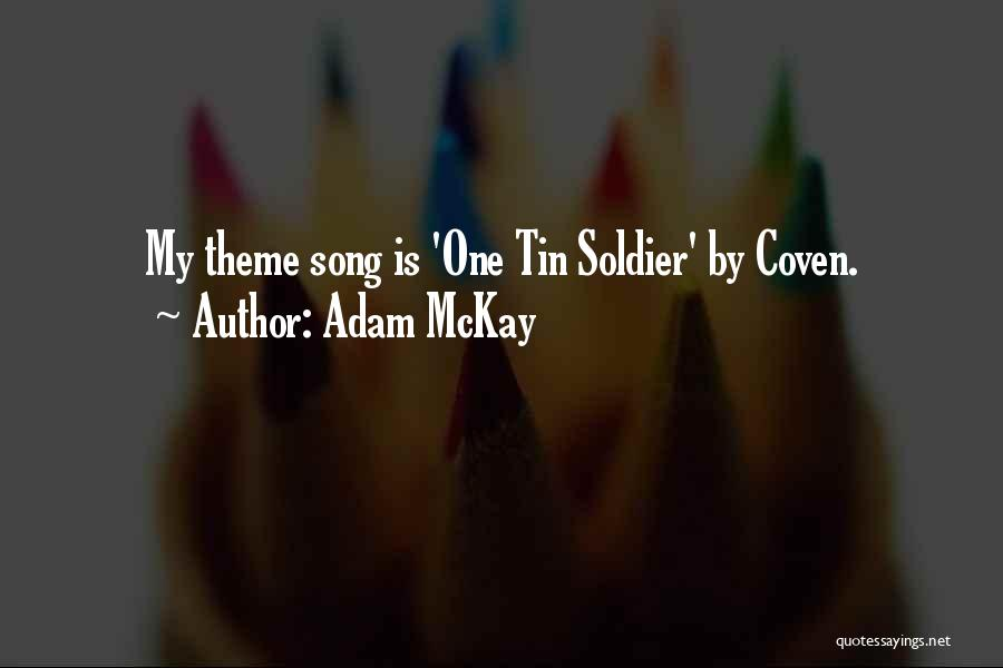 Tin Soldier Quotes By Adam McKay