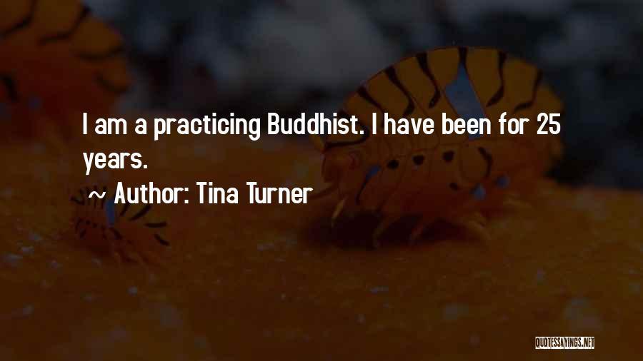 Tina Turner Buddhist Quotes By Tina Turner