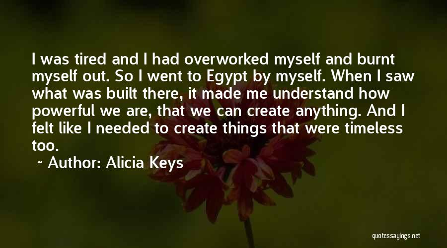 Tired And Overworked Quotes By Alicia Keys