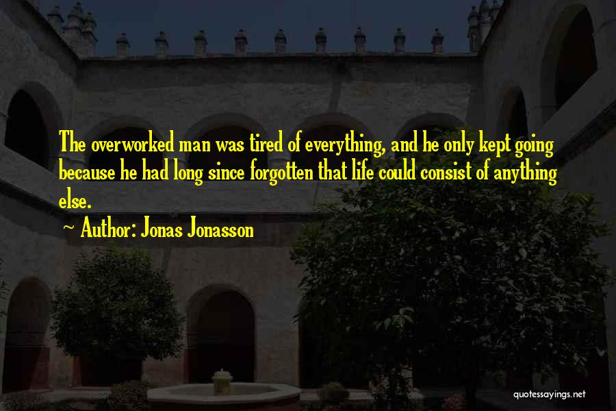 Tired And Overworked Quotes By Jonas Jonasson
