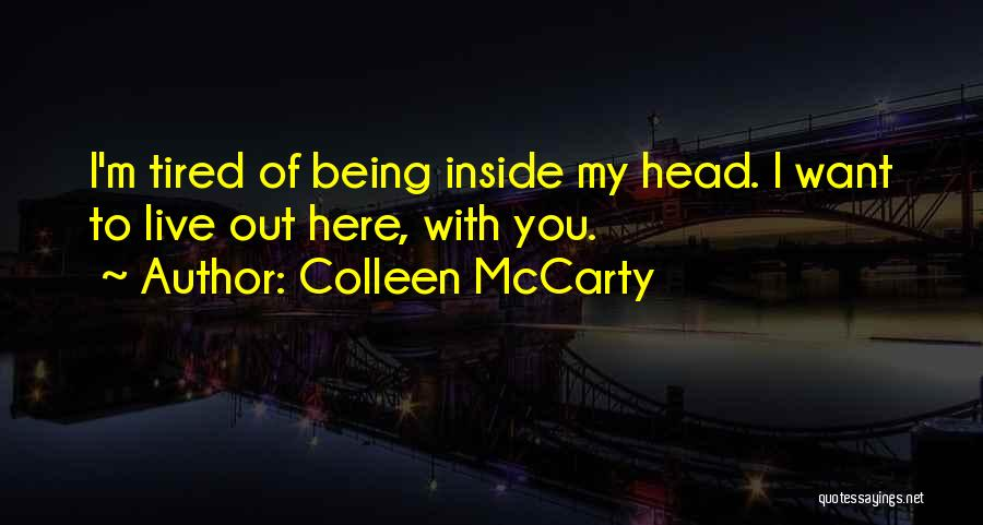 Tired Of Being Here Quotes By Colleen McCarty