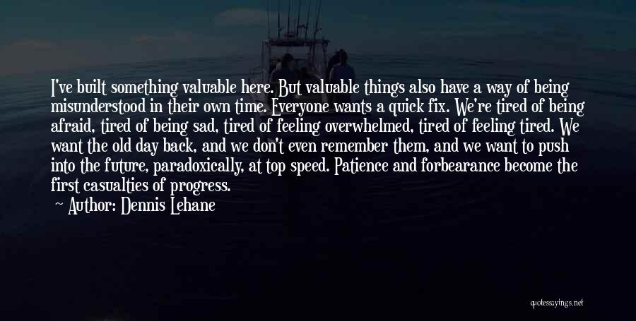 Tired Of Being Here Quotes By Dennis Lehane