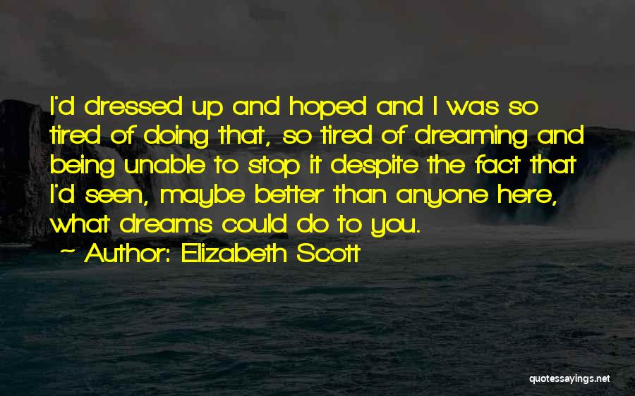 Tired Of Being Here Quotes By Elizabeth Scott
