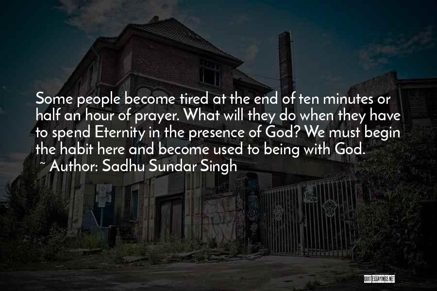 Tired Of Being Here Quotes By Sadhu Sundar Singh