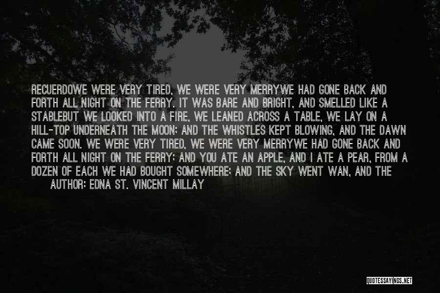 Tired Of Going Back And Forth Quotes By Edna St. Vincent Millay