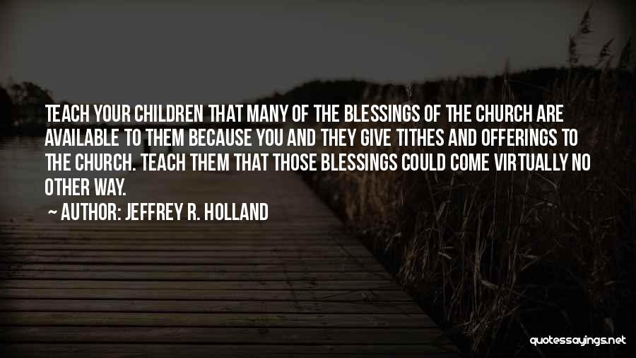 Tithes Quotes By Jeffrey R. Holland