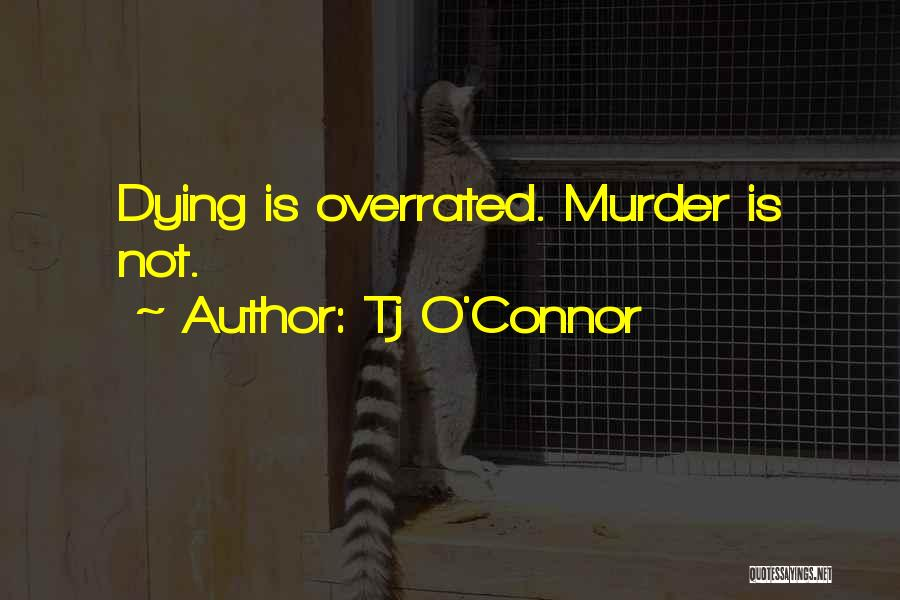 Tj O'Connor Quotes 1206531