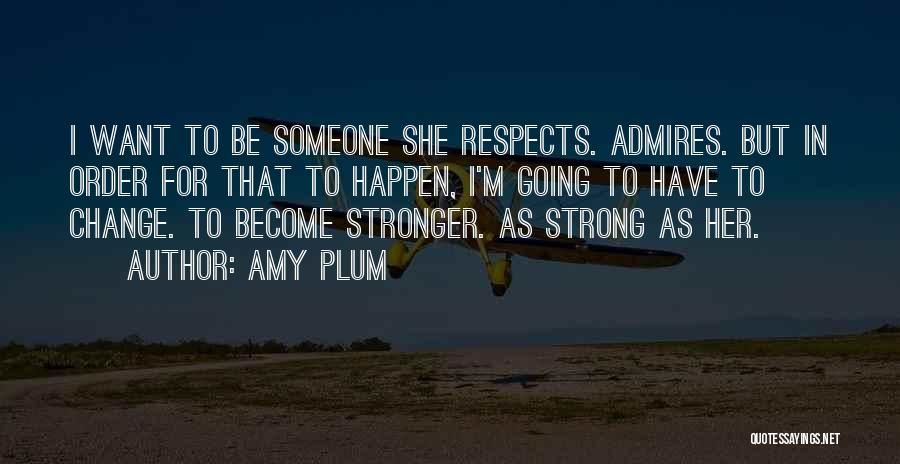 To Be Stronger Quotes By Amy Plum