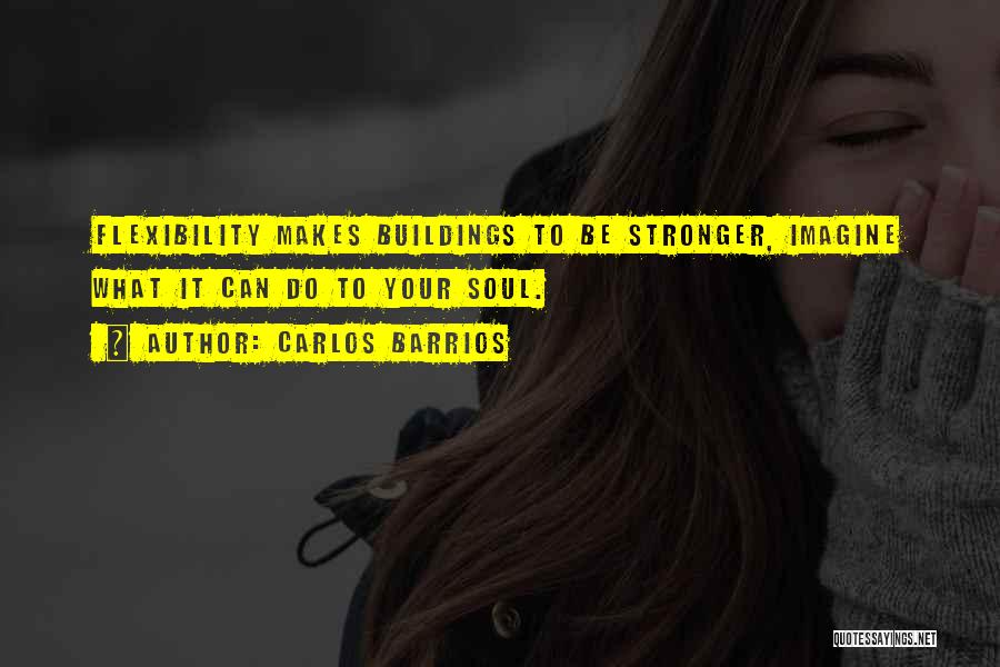 To Be Stronger Quotes By Carlos Barrios