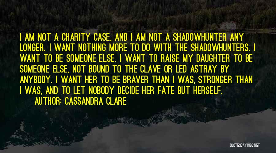 To Be Stronger Quotes By Cassandra Clare