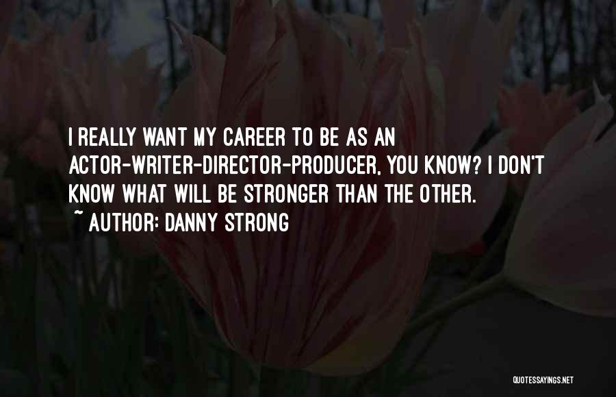 To Be Stronger Quotes By Danny Strong