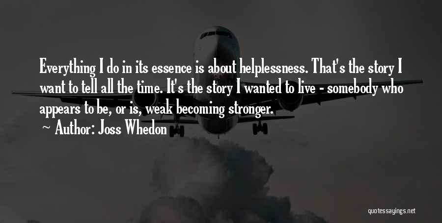 To Be Stronger Quotes By Joss Whedon