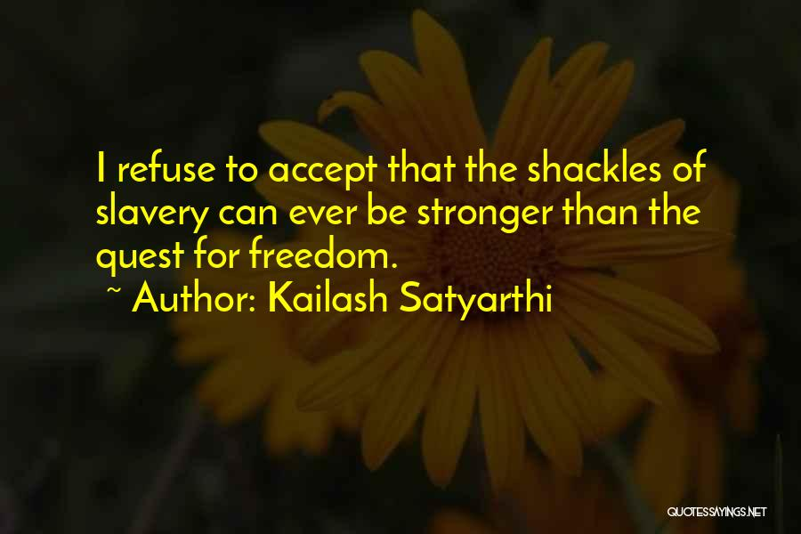 To Be Stronger Quotes By Kailash Satyarthi