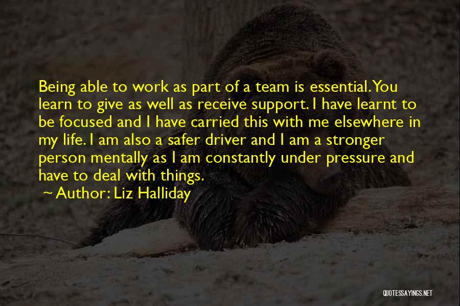 To Be Stronger Quotes By Liz Halliday