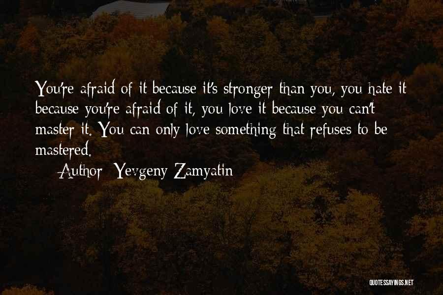 To Be Stronger Quotes By Yevgeny Zamyatin