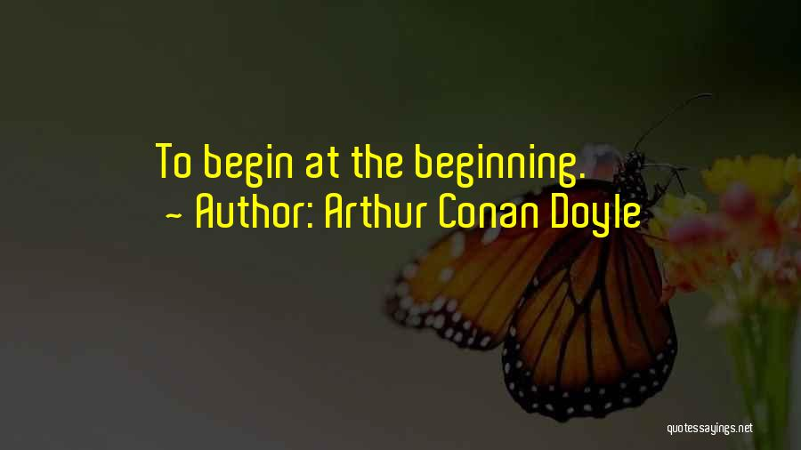 To Begin Quotes By Arthur Conan Doyle