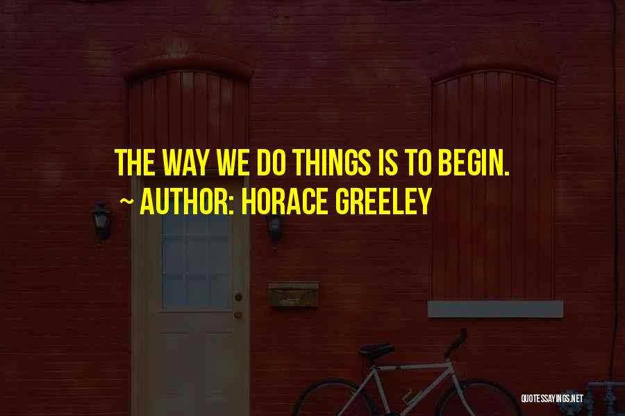 To Begin Quotes By Horace Greeley