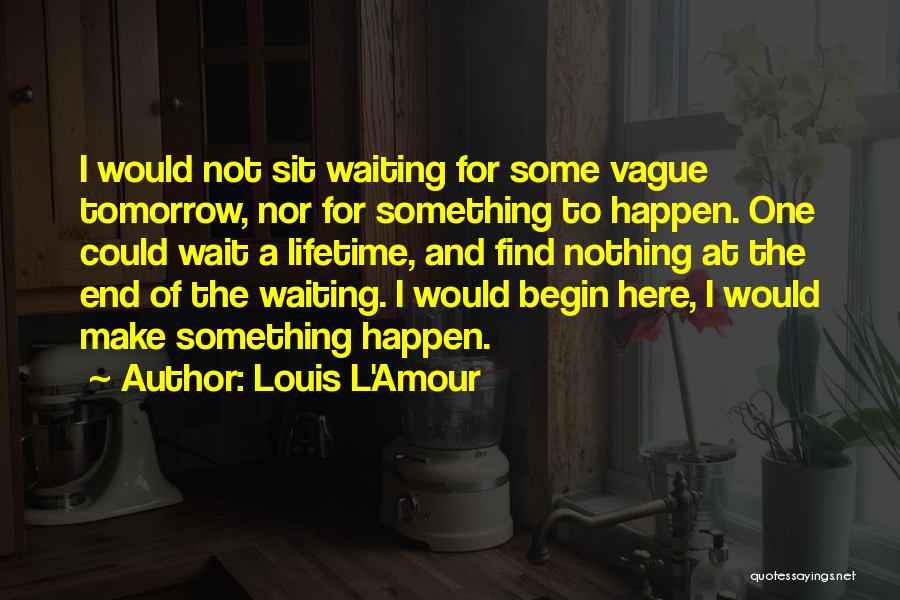 To Begin Quotes By Louis L'Amour