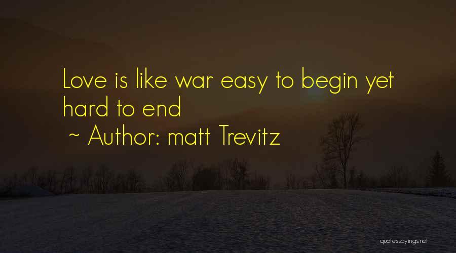 To Begin Quotes By Matt Trevitz
