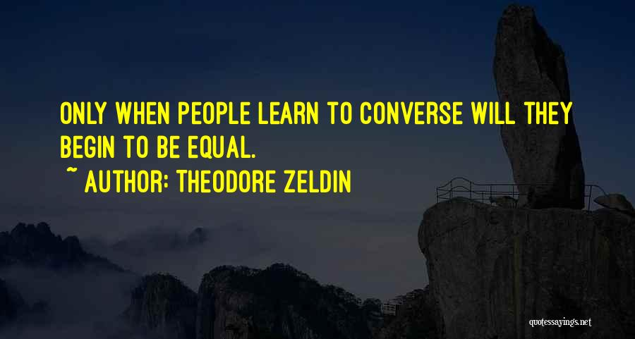 To Begin Quotes By Theodore Zeldin