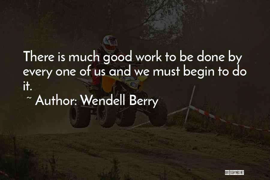 To Begin Quotes By Wendell Berry