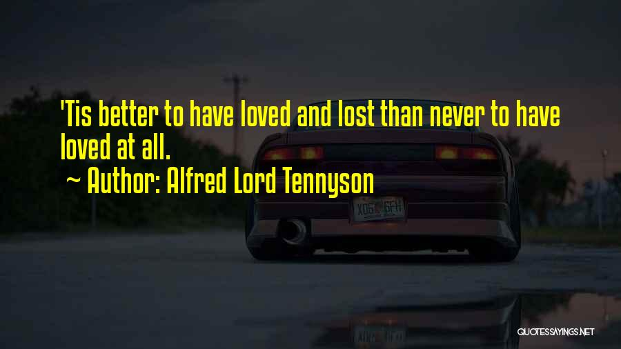 To Have Loved And Lost Quotes By Alfred Lord Tennyson
