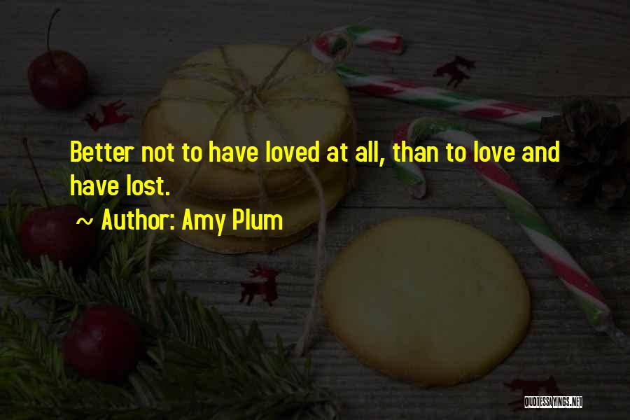 To Have Loved And Lost Quotes By Amy Plum