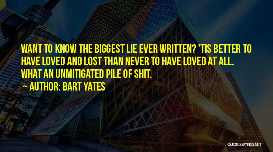 To Have Loved And Lost Quotes By Bart Yates