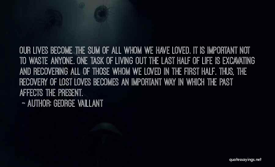 To Have Loved And Lost Quotes By George Vaillant
