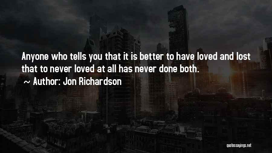 To Have Loved And Lost Quotes By Jon Richardson