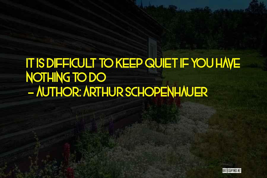 To Keep Quiet Quotes By Arthur Schopenhauer