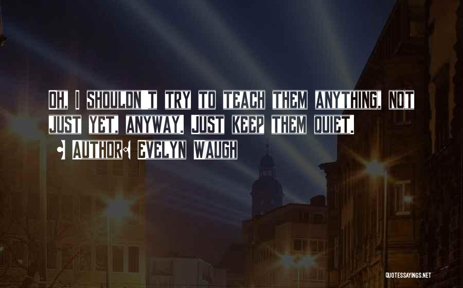To Keep Quiet Quotes By Evelyn Waugh