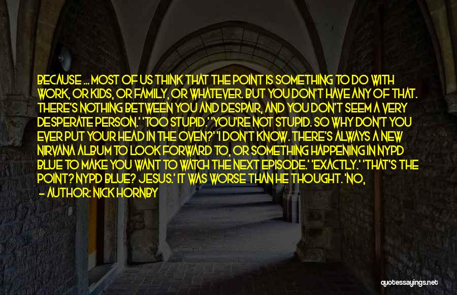 To Keep Quiet Quotes By Nick Hornby